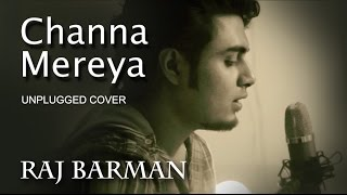 Channa Mereya (Unplugged Cover) | Ae Dil Hai Mushkil | Raj Barman