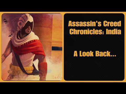 Assassin's Creed Chronicles: India- A Look Back...  