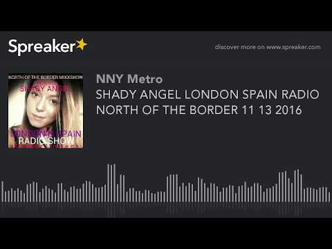 SHADY ANGEL LONDON SPAIN RADIO NORTH OF THE BORDER 11 13 2016