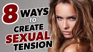 8 Ways To Create Sexual Tension With A Girl - Attract Her And Turn Her On With These Tips!