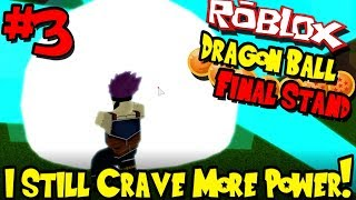 I STILL CRAVE MORE POWER! | Roblox: Dragon Ball Final Stand - Episode 3