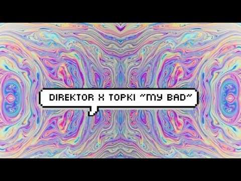 [Dubstep] Direktor x Topki - My Bad