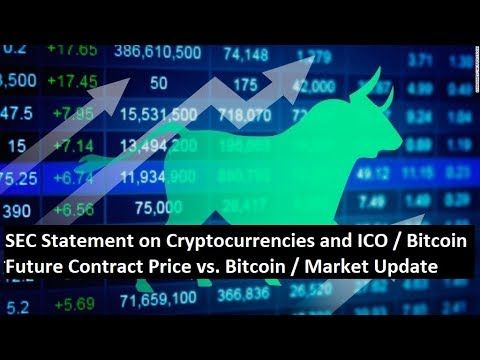 SEC Statement on Crytocurrencies and ICO / Bitcoin Future Price vs. Bitcoin Price / Market Updates