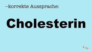 Korrekte Aussprache: Cholesterin