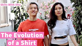 The Evolution Of A Shirt || Skits With Shu