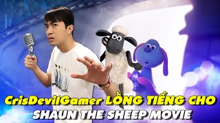 CrisDevilGamer LỒNG TIẾNG SHAUN THE SHEEP MOVIE: Người Bạn Ngoài Hành Tinh | KC 27.09.2019