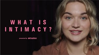 What Is Intimacy? | Featuring Jess Megan | Badoo