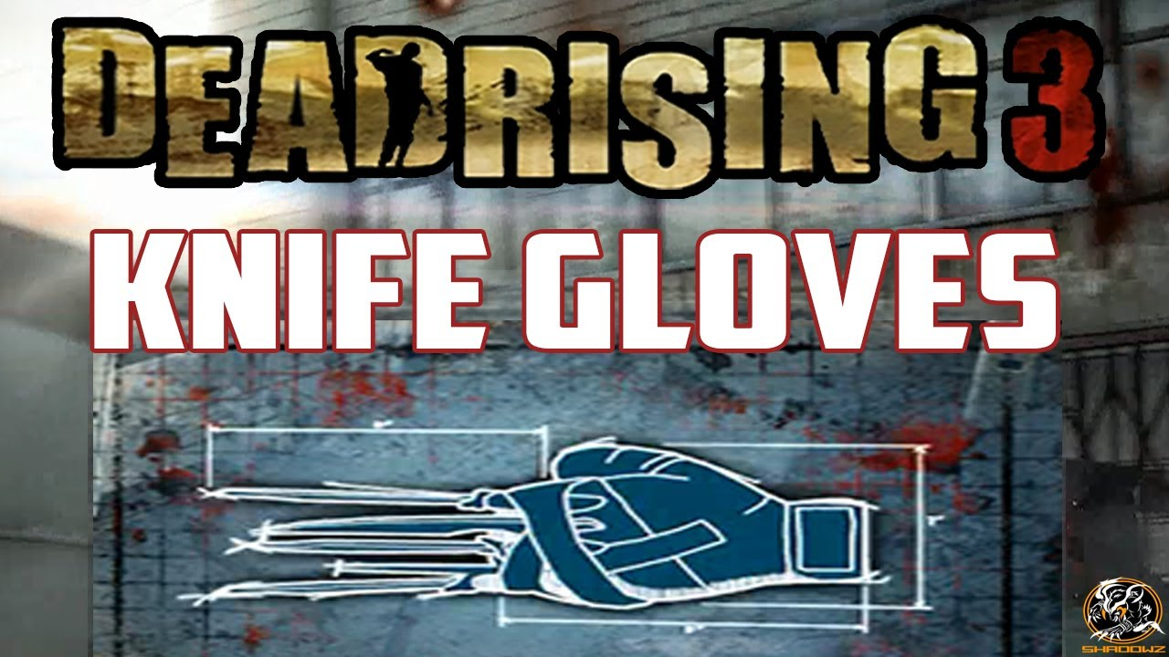 Dead rising 3 knife gloves blueprint location combo weapon guide dead rising 3 knife gloves blueprint location combo weapon guide malvernweather Choice Image