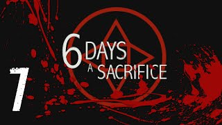 6 Days a Sacrifice -Part 7- Too Many Trilbies