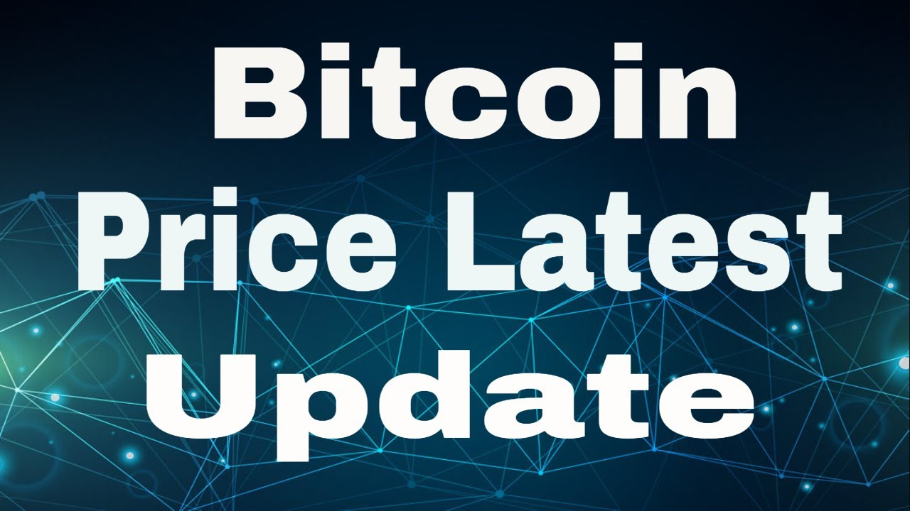 bitcoin price latest update