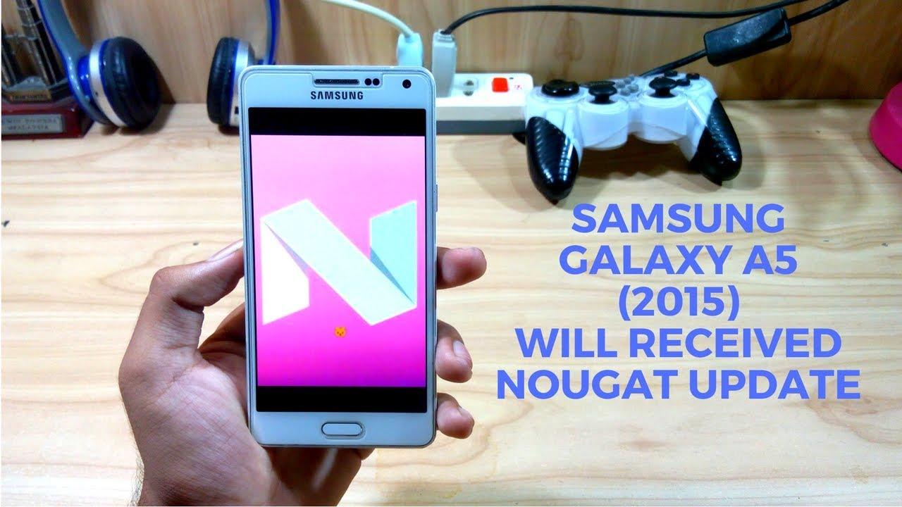 Samsung Galaxy A5 2015 Will Get Nougat Update - Until 2017!!!