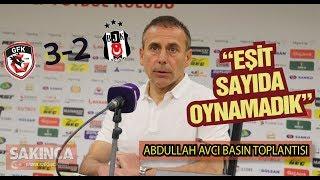 Gazişehir Gaziantep 3 2 Beşiktaş Abdullah Avcı Basın toplantısı