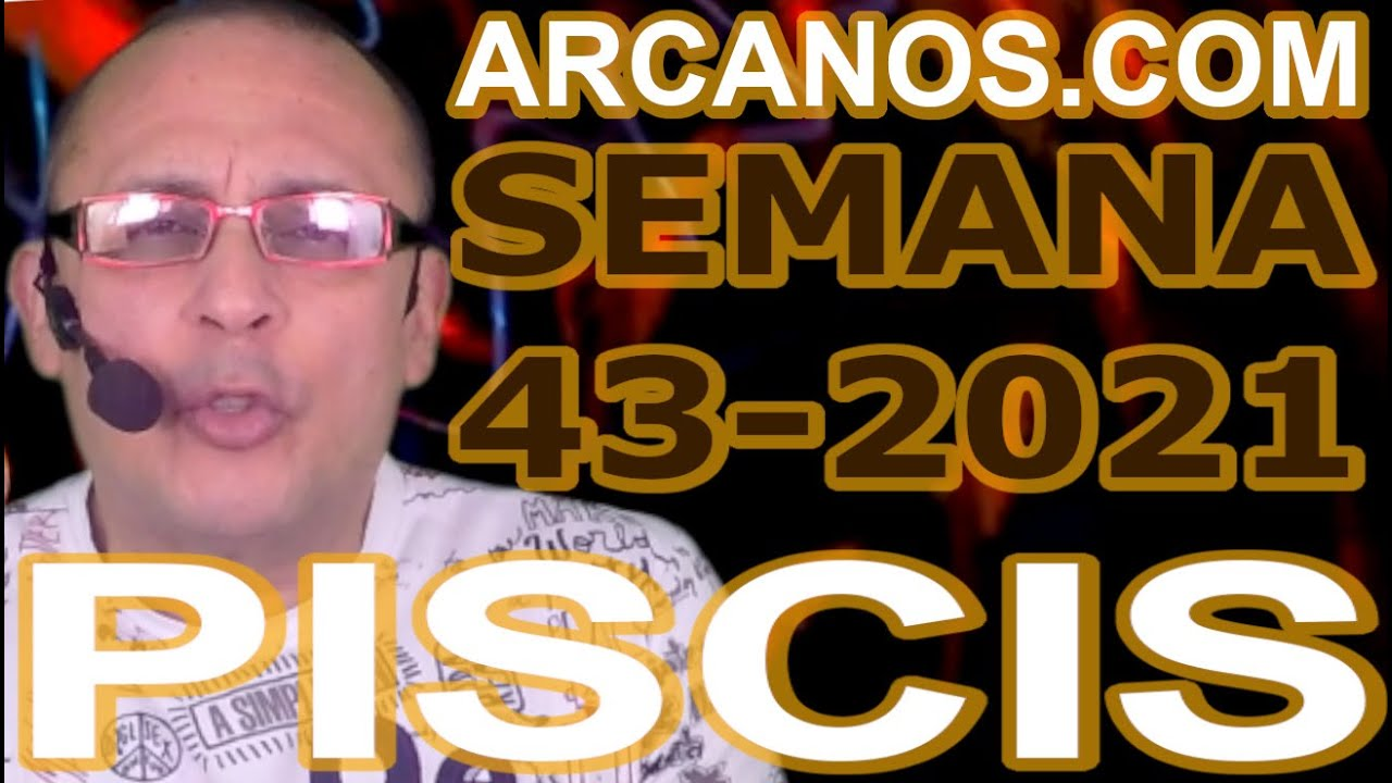 PISCIS - Horóscopo ARCANOS.COM 17 al 23 de octubre de 2021 - Semana 43