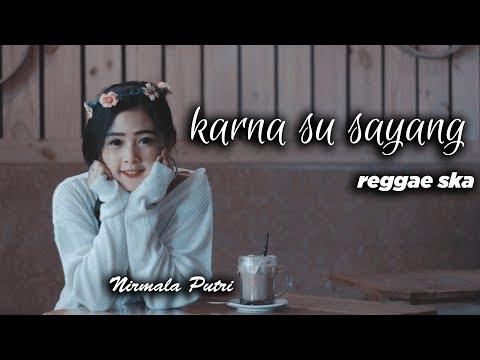 Karna Su Sayang - Reggae Ska Version By Nirmala Putri