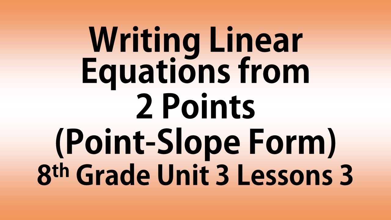 Writing Linear Equations From 2 Points Point Slope Form 8th Grade