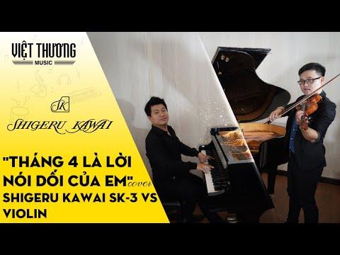 Tháng 4 Là Lời Nói Dối Của Em (Cover) – Đàn piano Shigeru Kawai SK-3 vs Violin