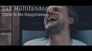 Sad Multifandom || There Is No Happiness