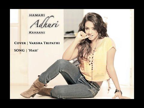 Hamari Adhuri Kahaani | Hasi | Cover- VARSHA TRIPATHI