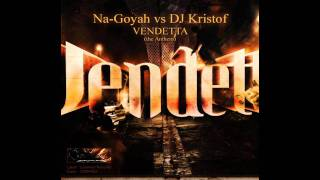 Na-Goyah vs. DJ Kristof - Vendetta Anthem 2010