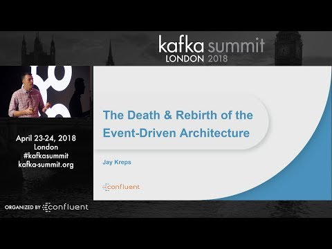 Jay Kreps | Kafka Summit 2018 Keynote (The Death and Rebirth of the Event Driven Architecture)