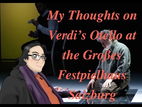 My Thoughts on Verdi's Otello Live from the Grosses Festspielhaus Salzburg