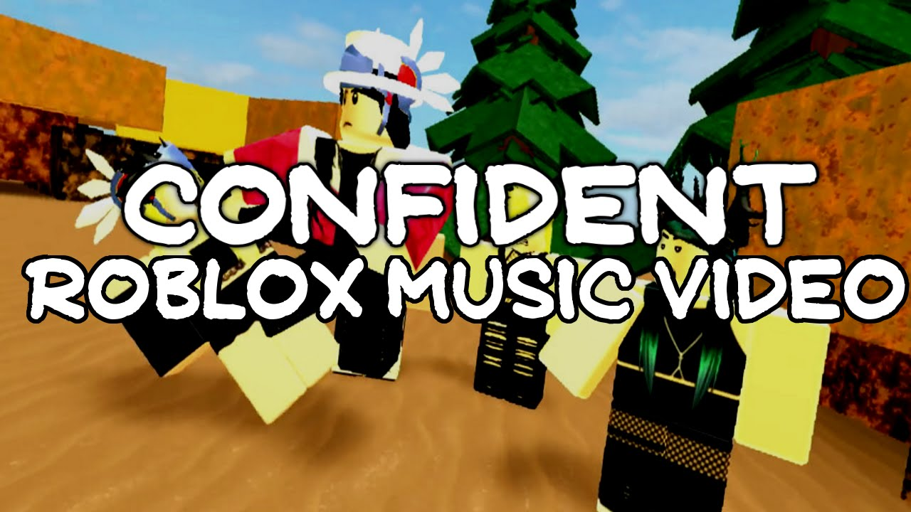 Confident Roblox Music Video - roblox song video
