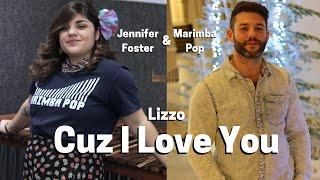 Cuz I Love You - Lizzo (Marimba Pop x Jennifer Foster Cover)