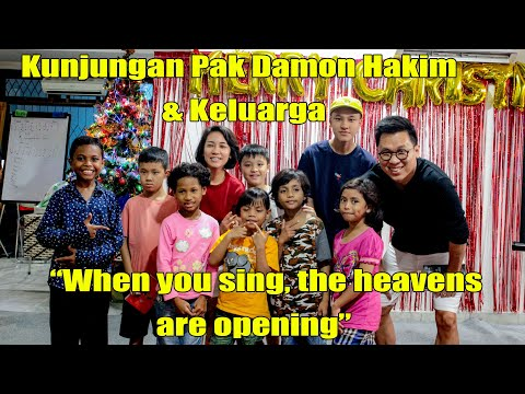 "Kunjungan Pak Damon Hakim & Keluarga "" When you sing the heavens are opening"""