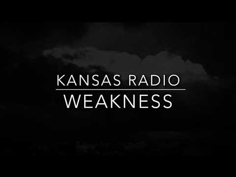 KANSAS RADIO  - WEAKNESS