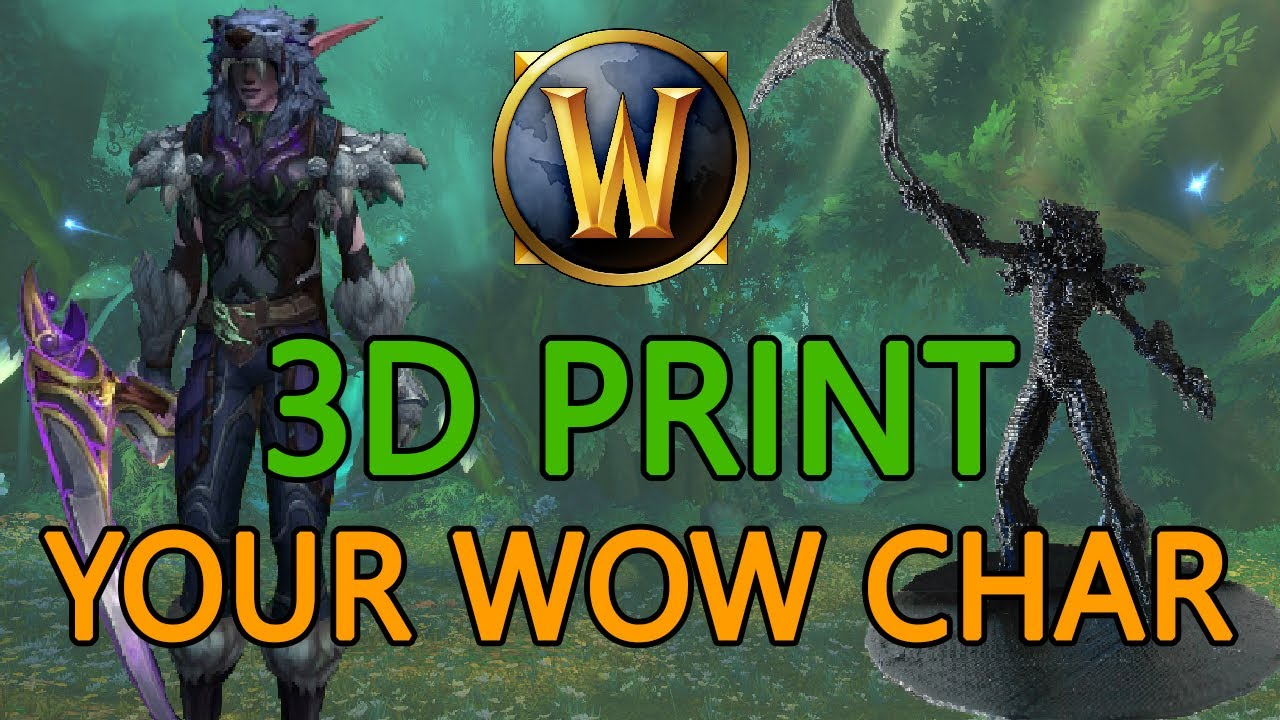 GUIDE   How to 3D Print your WoW Character [Battle For Azeroth] - Important  Info in the Description!