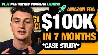 Roadmap to $100,000 in 7 months with Amazon FBA (+ Amazon Mentorship Program Launch!)