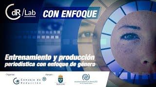 CdRLab /Con Enfoque - Entrenamiento y producción periodística con enfoque de género