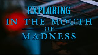 Exploring In The Mouth Of Madness