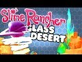 PORTAL TO THE GLASS DESERT - Let's Play Slime Rancher 0.6.0 update