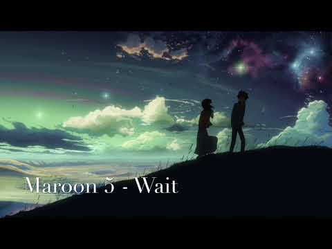 Nightcore - Wait by Maroon 5
