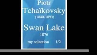 Piotr Tchaïkovsky (1840-1893) : Swan Lake/Le Lac des Cygnes, ballet (1876) - my selection 1/2