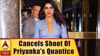 ABC Cancels Shoot Of Priyanka Chopra's Quantico | ABP News