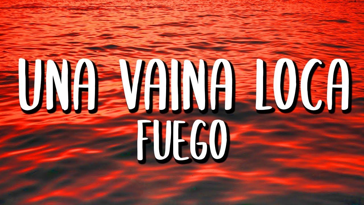 Fuego - Una Vaina Loca (Letra/Lyrics)