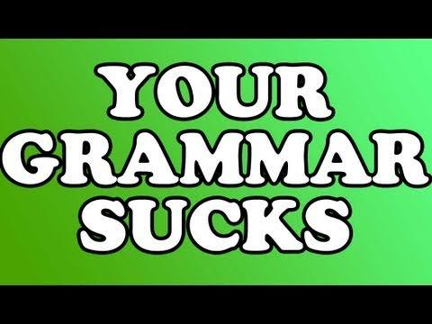 Fix your grammar