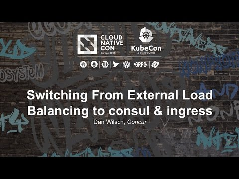 Switching From External Load Balancing to consul & ingress [I] - Dan Wilson, Concur