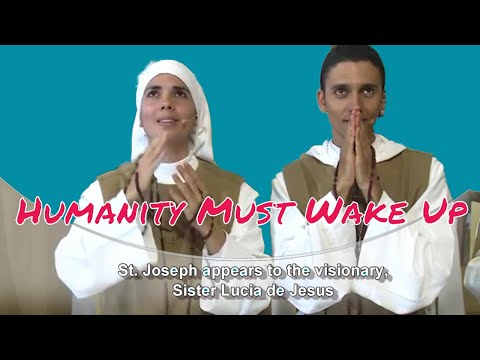 Humanity Must Wake Up; The Words of St Joseph, Part 1