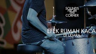Efek Rumah Kaca - Di Udara | Sounds From The Corner Live #24