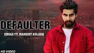 Defaulter Singga Full Song Mankirt Aulakh Latest New Punjabi Songs 2019