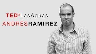 Cambiemos el mundo con felicidad: Andrés Ramírez at TEDxLasAguas