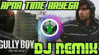 apna time aayega | gully boy | ranveer singh & alia bhatt | DJ Remix 2019