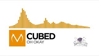 [House] - Cubed - Oh Okay [Free Download]