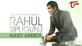 Rahul Sipligunj | Independent Songs Audio Jukebox