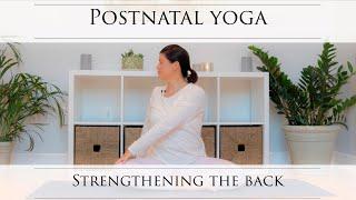 Postnatal Yoga: Strengthening the Back - Reduce Back Ache - Create Stability