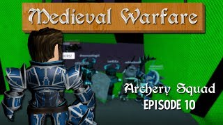 "ROBLOX Medieval Warfare ""ARCHERY SQUAD"" - Episode 10"