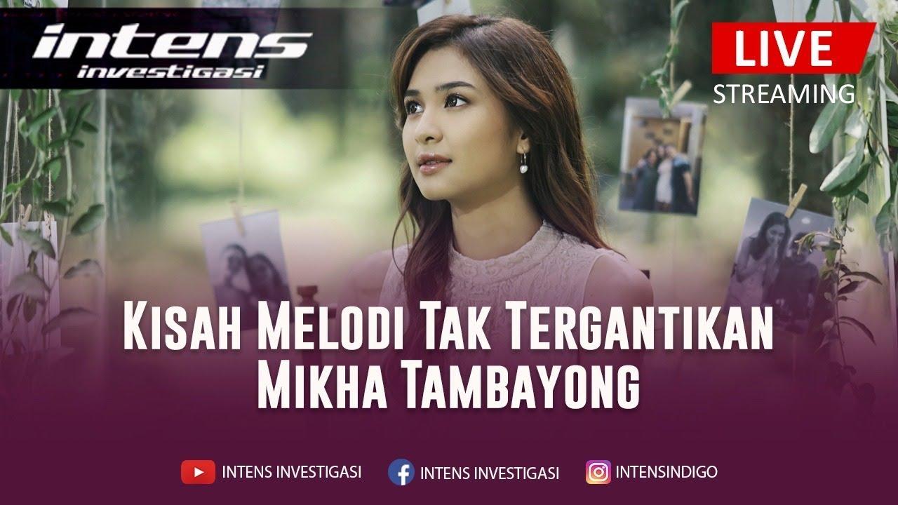 Live : Kisah Melody Tak Tergantikan Mikha Tambayong | Intens Investigasi